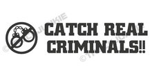 CATCH REAL CRIMINALS STICKER TRUCKJUNKIE